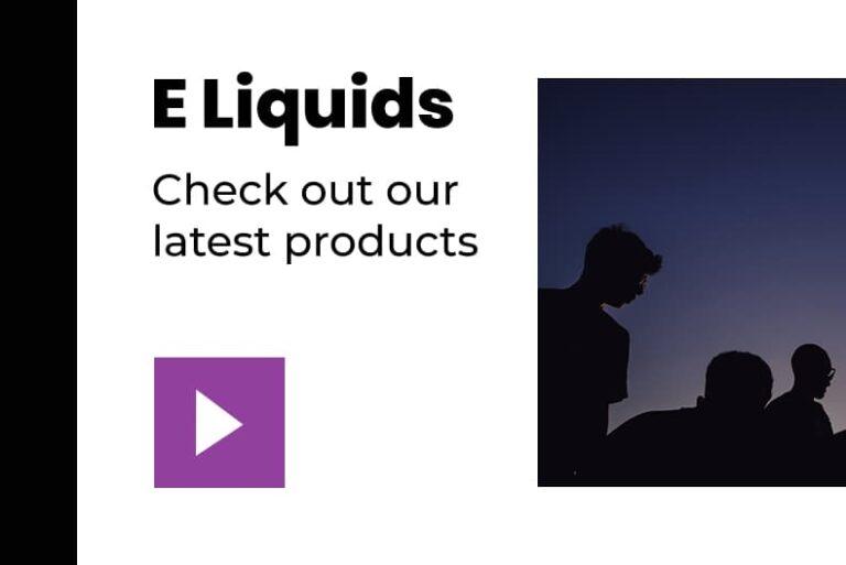 Check out our E Liquids